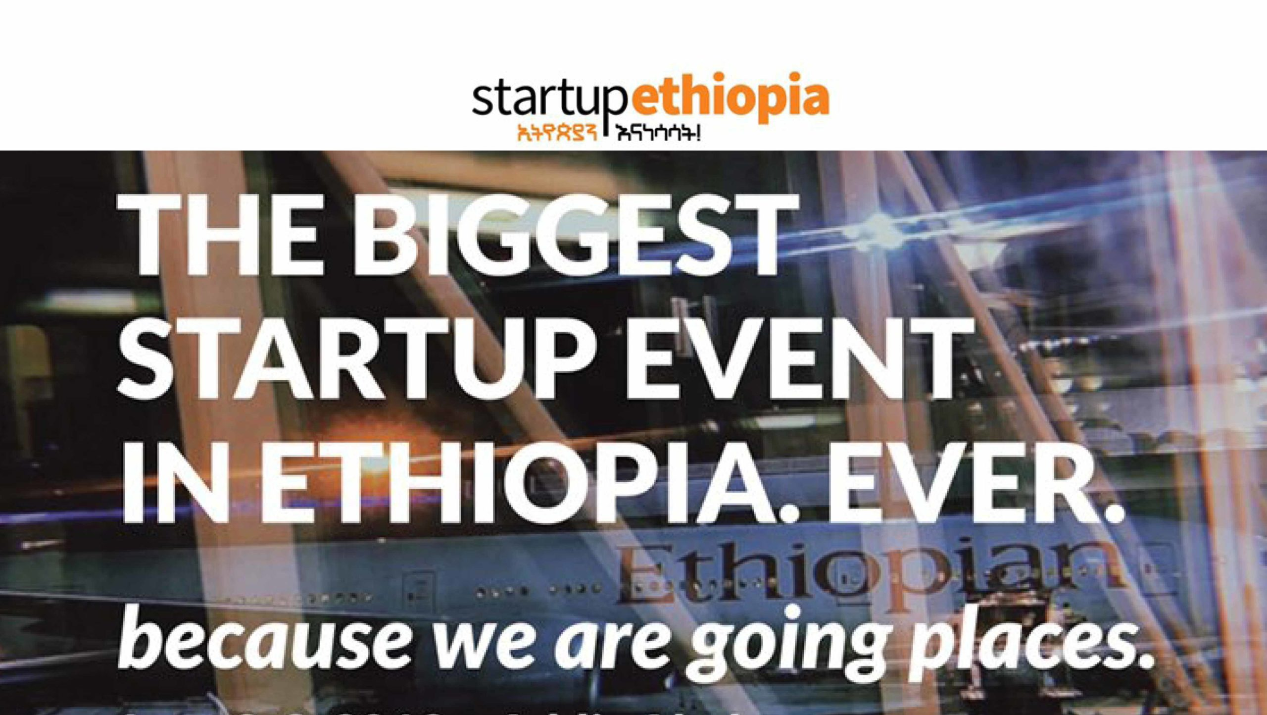 Startup Ethiopia. The biggest startup event in Ethiopia. Ever. Because we are going places. Ad for entrepreneurship 2019 event